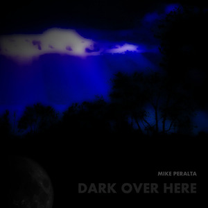 Mike Peralta - Dark Over Here (Album Cover)